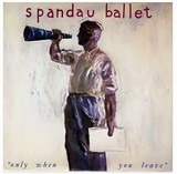 Only When You Leave - Spandau Ballet