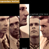 Crashed Into Love - Spandau Ballet