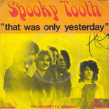That Was Only Yesterday - Spooky Tooth