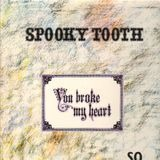 You Broke My Heart So...I Busted Your Jaw - Spooky Tooth