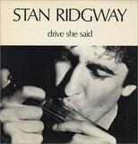 Drive She Said - Stan Ridgway