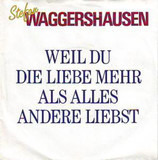 Weil Du Die Liebe Mehr Als Alles Andere Liebst - Stefan Waggershausen