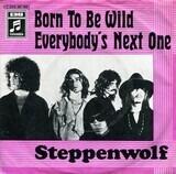 Born To Be Wild / Everybody's Next One - Steppenwolf