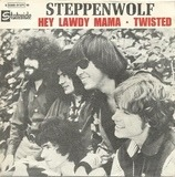 Hey Lawdy Mama / Twisted - Steppenwolf