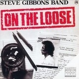 On The Loose - Steve Gibbons Band