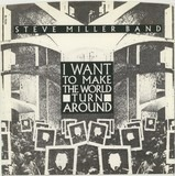 I Want To Make The World Turn Around - Steve Miller Band