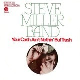 Your Cash Ain't Nothin' But Trash - Steve Miller Band