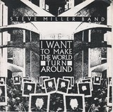 I Want To Make The World Turn Around / Slinky - Steve Miller Band