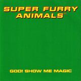 God! Show Me Magic - Super Furry Animals