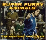 The Man Don't Give A Fuck - Super Furry Animals