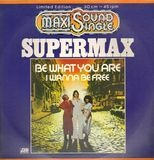 Be What You Are / I Wanna Be Free - Supermax