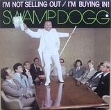 I'm Not Selling Out / I'm Buying In! - Swamp Dogg