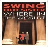 Where In The World - Swing Out Sister
