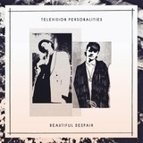 Beautiful Despair - Television Personalities