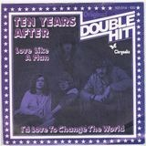 Love Like A Man / I'd Love To Change The World - Ten Years After