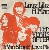Love Like A Man / If You Should Love Me - Ten Years After