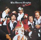 Live in Trouble - The Barron Knights