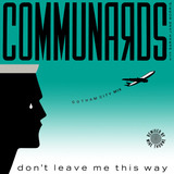 Don't Leave Me This Way (Gotham City Mix) - Communards, Sarah Jane Morris