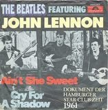 Ain't She Sweet / Cry For A Shadow - The Beatles Featuring John Lennon