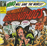 Who Will Save The World? The Mighty Groundhogs! - The Groundhogs