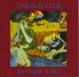Mother Juno - The Gun Club