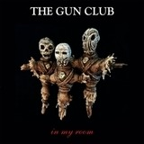 In My Room - The Gun Club