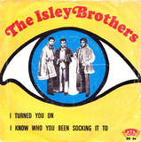 I Turned You On / I Know Who You Been Socking It To - The Isley Brothers