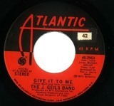 Give It To Me / Hold Your Loving - The J. Geils Band