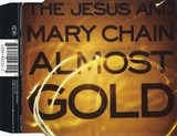 Almost Gold - The Jesus And Mary Chain