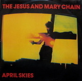 April Skies - The Jesus And Mary Chain