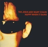 Happy When It Rains - The Jesus And Mary Chain