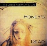 Honey's Dead - The Jesus & Mary Chain