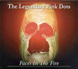 Faces In The Fire - The Legendary Pink Dots