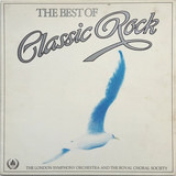 The Best Of Classic Rock - The London Symphony Orchestra And The Royal Choral Society