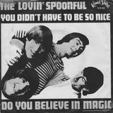 You Didn't Have To Be So Nice / Do You Believe In Magic - The Lovin' Spoonful