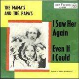 I Saw Her Again / Even If I Could - The Mamas & The Papas