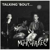 Talking 'bout - The Milkshakes