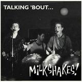 Talking 'bout - The Milkshakes