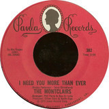 I Need You More Than Ever / Prelude To A Heartbreak - The Montclairs