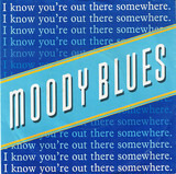 I Know You're Out There Somewhere - The Moody Blues