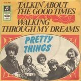 Talkin' About The Good Times / Walking Through My Dreams - The Pretty Things