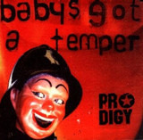 Baby's Got A Temper - The Prodigy
