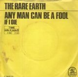 Any Man Can Be A Fool / If I Die - The Rare Earth