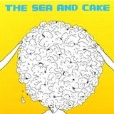 Sea & Cake - The Sea And Cake