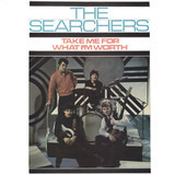 Take Me for What I'm Worth - The Searchers