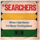 When I Get Home - The Searchers