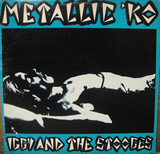Metallic 'KO - The Stooges