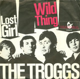 Wild Thing / Lost Girl - The Troggs