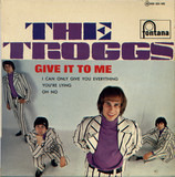 Give It to Me - The Troggs