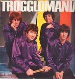 Trogglomania - The Troggs